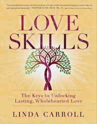Love SKills The Keys to Unlocking Lasting Wholehearted Love